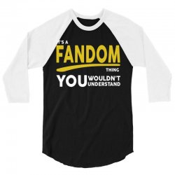 It's A Fandom Thing 3/4 Sleeve Shirt | Artistshot