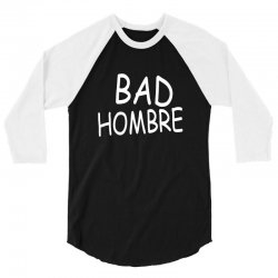 bad hombre 3/4 Sleeve Shirt   Artistshot
