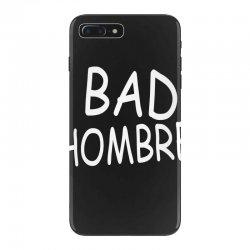 bad hombre iPhone 7 Plus Case | Artistshot
