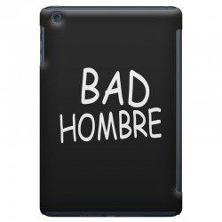 bad hombre iPad Mini Case   Artistshot