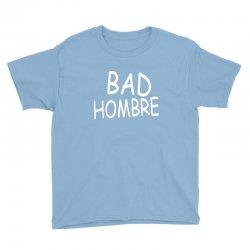 bad hombre Youth Tee   Artistshot