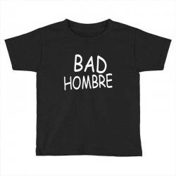bad hombre Toddler T-shirt | Artistshot
