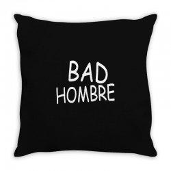bad hombre Throw Pillow   Artistshot
