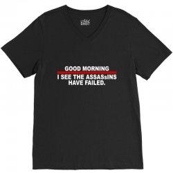 good morning i see the assassins have failed V-Neck Tee | Artistshot