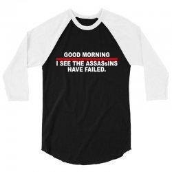 good morning i see the assassins have failed 3/4 Sleeve Shirt | Artistshot