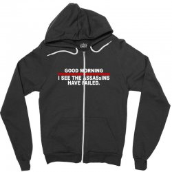 good morning i see the assassins have failed Zipper Hoodie | Artistshot