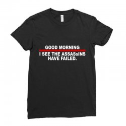 good morning i see the assassins have failed Ladies Fitted T-Shirt | Artistshot