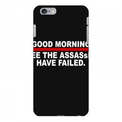 good morning i see the assassins have failed iPhone 6 Plus/6s Plus Case | Artistshot