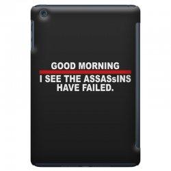 good morning i see the assassins have failed iPad Mini Case | Artistshot