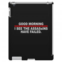 good morning i see the assassins have failed iPad 3 and 4 Case | Artistshot