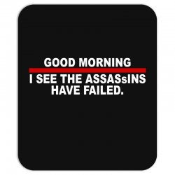 good morning i see the assassins have failed Mousepad | Artistshot