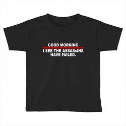 good morning i see the assassins have failed Toddler T-shirt | Artistshot