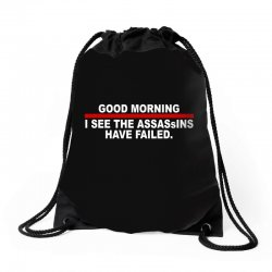 good morning i see the assassins have failed Drawstring Bags | Artistshot