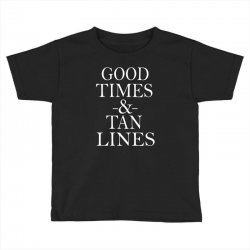good times and tan lines Toddler T-shirt | Artistshot