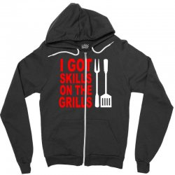 got skills on the grills apron Zipper Hoodie | Artistshot