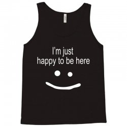 happy to be here Tank Top | Artistshot