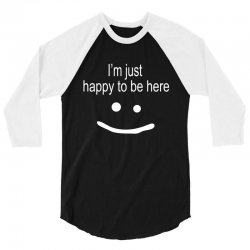 happy to be here 3/4 Sleeve Shirt | Artistshot