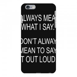 i always mean what i say iPhone 6 Plus/6s Plus Case | Artistshot