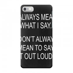 i always mean what i say iPhone 7 Case | Artistshot
