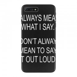 i always mean what i say iPhone 7 Plus Case | Artistshot