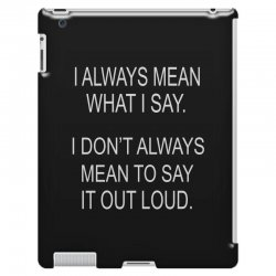 i always mean what i say iPad 3 and 4 Case | Artistshot