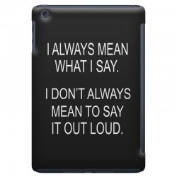 i always mean what i say iPad Mini Case | Artistshot