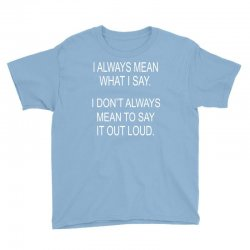 i always mean what i say Youth Tee | Artistshot