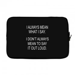 i always mean what i say Laptop sleeve | Artistshot