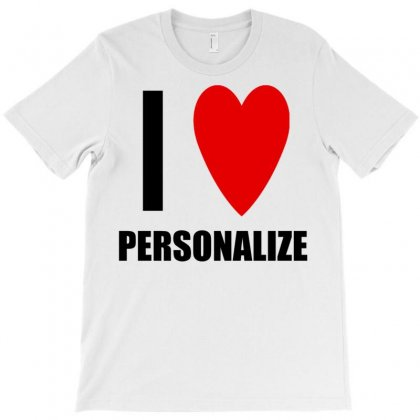 I Love Personalize T-shirt Designed By Suryanaagus