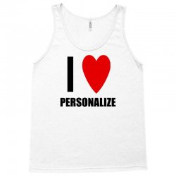 i love personalize Tank Top | Artistshot