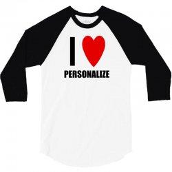 i love personalize 3/4 Sleeve Shirt | Artistshot