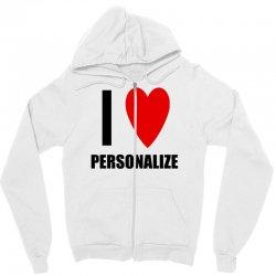 i love personalize Zipper Hoodie | Artistshot