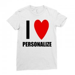 i love personalize Ladies Fitted T-Shirt | Artistshot
