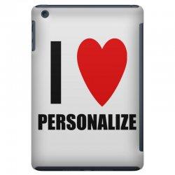 i love personalize iPad Mini Case | Artistshot