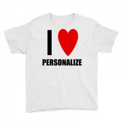 i love personalize Youth Tee | Artistshot