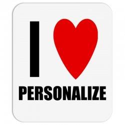 i love personalize Mousepad | Artistshot