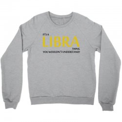 It's A Libra Thing Crewneck Sweatshirt | Artistshot