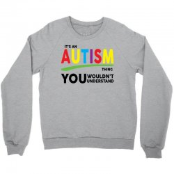 It's A Autism Thing Crewneck Sweatshirt | Artistshot