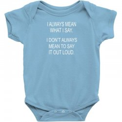 i always mean what i say Baby Bodysuit | Artistshot