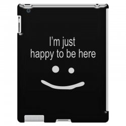 happy to be here iPad 3 and 4 Case | Artistshot