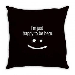 happy to be here Throw Pillow | Artistshot