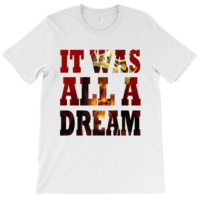 It Was All A Dream T-shirt   Artistshot
