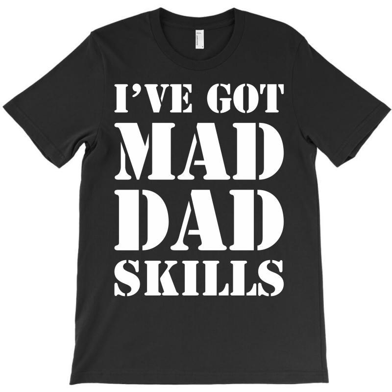 I've Got Mad Dad T-shirt | Artistshot