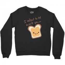 I want to be inside you Crewneck Sweatshirt | Artistshot