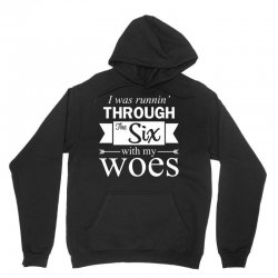 I Was Runnin Through The Six With My Woes Unisex Hoodie | Artistshot