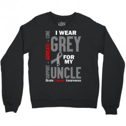 I Wear Grey For My Uncle (Brain Cancer Awareness) Crewneck Sweatshirt | Artistshot
