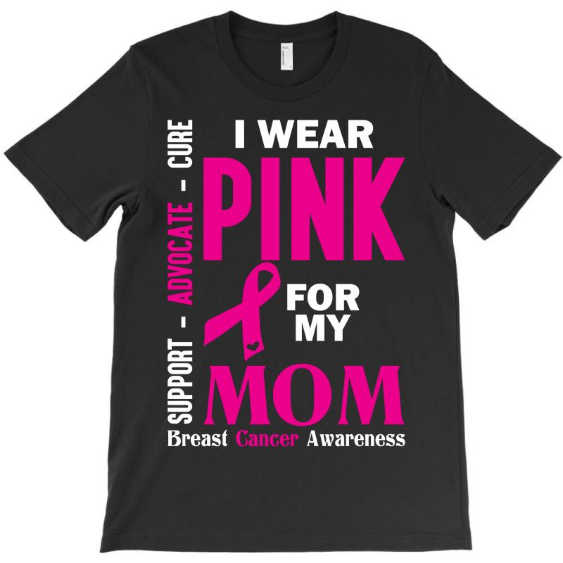 I Wear Pink For My Mom (breast Cancer Awareness) T-shirt | Artistshot