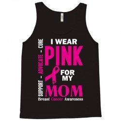 I Wear Pink For My Mom (Breast Cancer Awareness) Tank Top | Artistshot