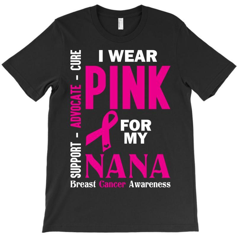I Wear Pink For My Nana (breast Cancer Awareness) T-shirt | Artistshot