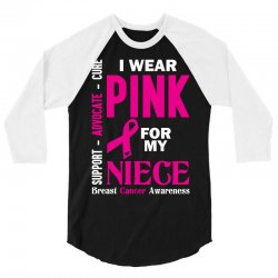 I Wear Pink For My Niece (Breast Cancer Awareness) 3/4 Sleeve Shirt | Artistshot